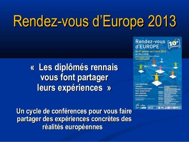 Rendez-vous d'Europe 2013    «Les diplômés rennais       vous font partager      leurs expériences»Un cycle de conférenc...