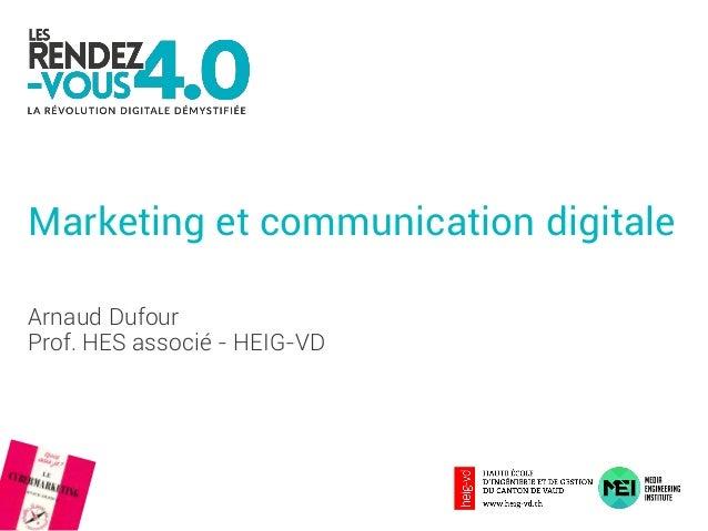 Marketing et communication digitale Arnaud Dufour Prof. HES associé - HEIG-VD