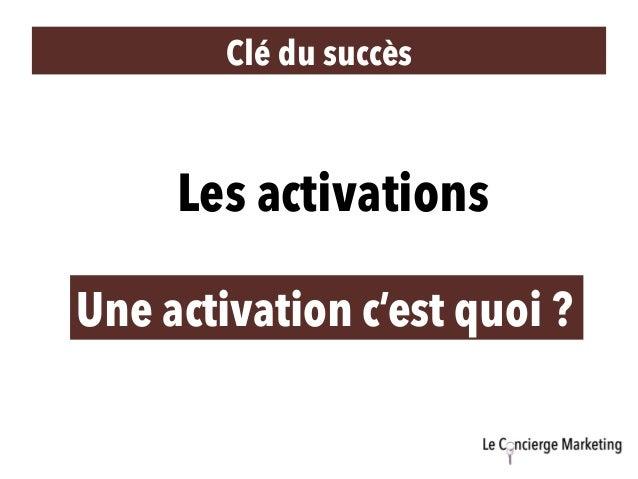 Clé du succès Les activations Une activation c'est quoi ?