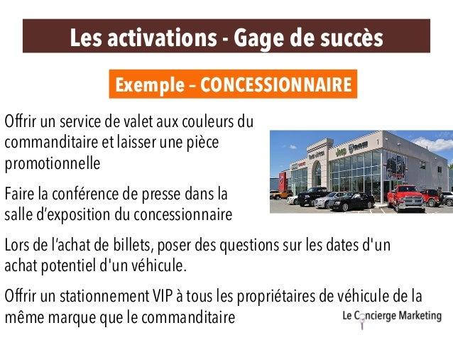 Exemple – CONCESSIONNAIRE Les activations - Gage de succès Offrir un service de valet aux couleurs du commanditaire et lai...
