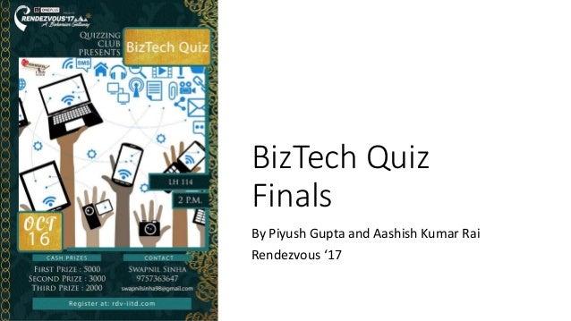 BizTech Quiz Finals By Piyush Gupta and Aashish Kumar Rai Rendezvous '17