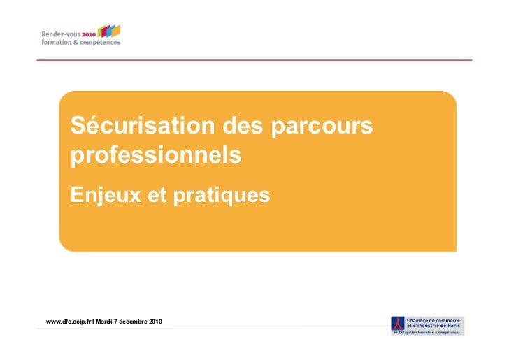 Sécurisation des parcours        professionnels        Enjeux et pratiqueswww.dfc.ccip.fr |IPage 1 7 décembre 2010www.dfc....