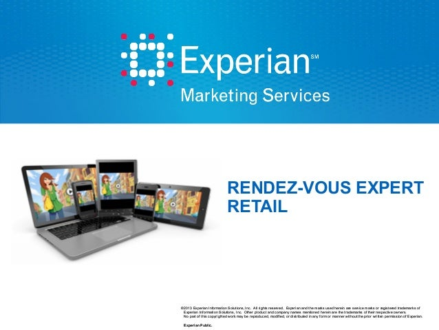 RENDEZ-VOUS EXPERT RETAIL  ©2013 Experian Information Solutions, Inc. All rights reserved. Experian and the marks used her...