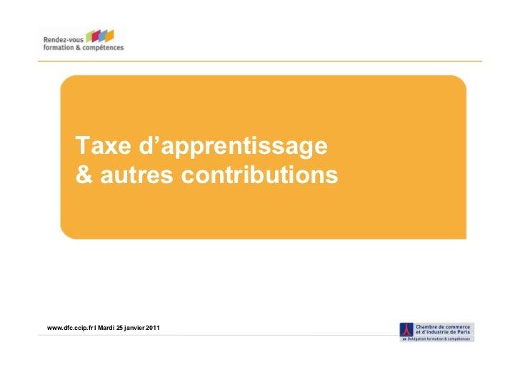 Taxe d'apprentissage          & autres contributionswww.dfc.ccip.fr |IPage 1 25 janvier 2011www.dfc.ccip.fr Mardi
