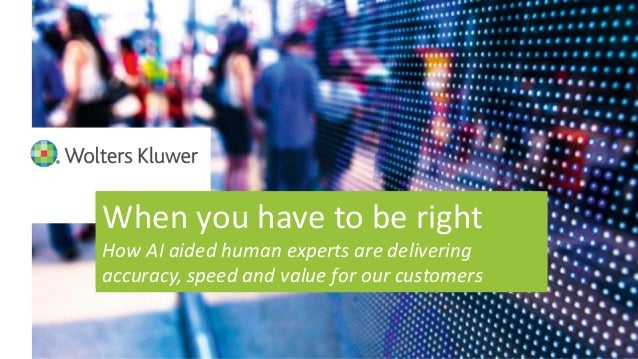 When you have to be right How AI aided human experts are delivering accuracy, speed and value for our customers