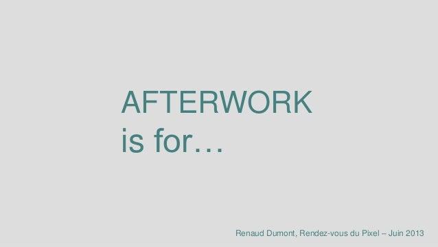 AFTERWORKis for…Renaud Dumont, Rendez-vous du Pixel – Juin 2013