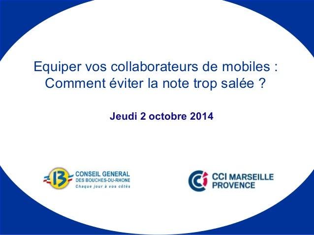 Equiper vos collaborateurs de mobiles :  Comment éviter la note trop salée ?  Jeudi 2 octobre 2014