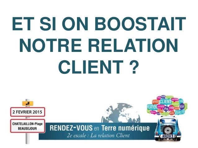 ET SI ON BOOSTAIT NOTRE RELATION CLIENT ?