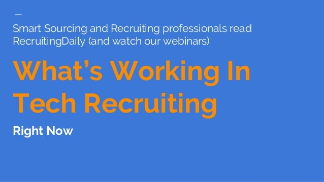 Smart Sourcing and Recruiting professionals read RecruitingDaily (and watch our webinars) What's Working In Tech Recruitin...