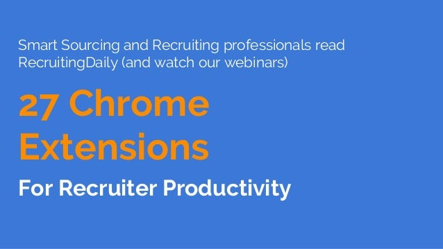 Smart Sourcing and Recruiting professionals read RecruitingDaily (and watch our webinars) 27 Chrome Extensions For Recruit...