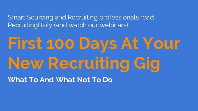 Smart Sourcing and Recruiting professionals read RecruitingDaily (and watch our webinars) First 100 Days At Your New Recru...