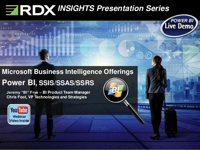 "INSIGHTS Presentation Series Jeremy ""BI"" Frye – BI Product Team Manager Chris Foot, VP Technologies and Strategies Microso..."