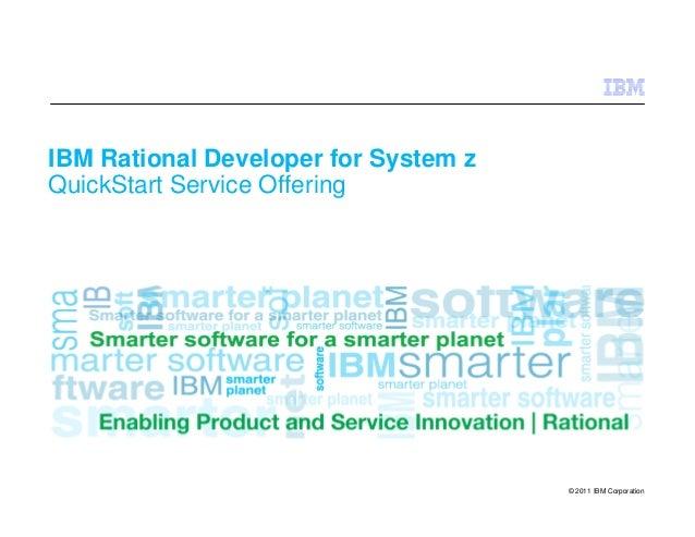 © 2011 IBM Corporation IBM Rational Developer for System z QuickStart Service Offering