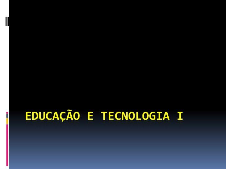 Educação e Tecnologia I<br />