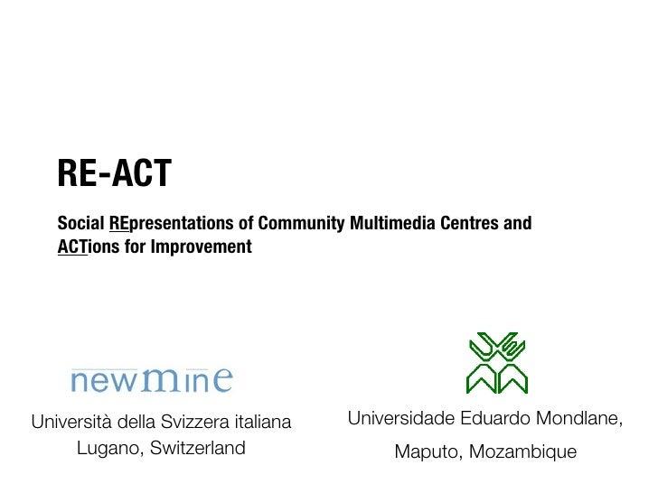 RE-ACT    Social REpresentations of Community Multimedia Centres and    ACTions for Improvement     Università della Svizz...