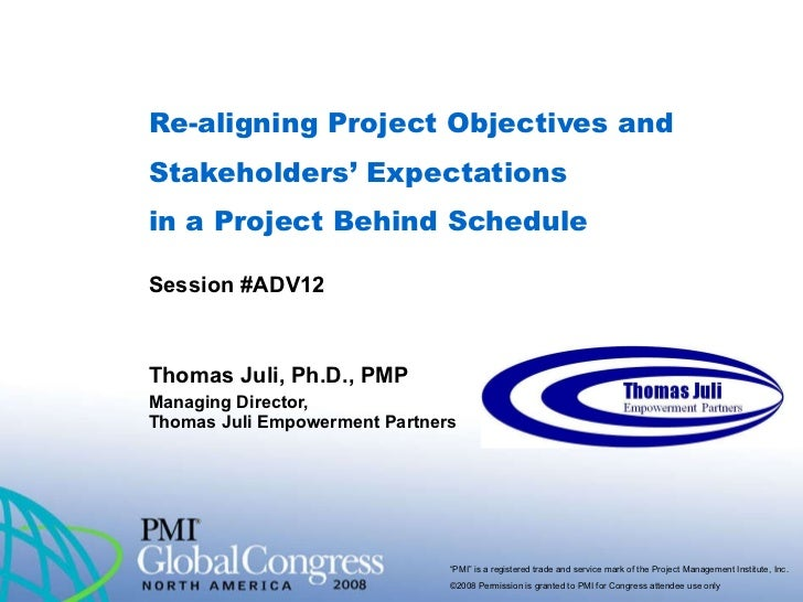 Re-aligning Project Objectives and Stakeholders' Expectations  in a Project Behind Schedule Session #ADV12 Thomas Juli, Ph...