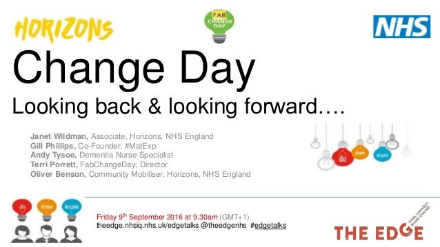 Change Day Looking back & looking forward…. Friday 9th September 2016 at 9.30am (GMT+1) theedge.nhsiq.nhs.uk/edgetalks @th...