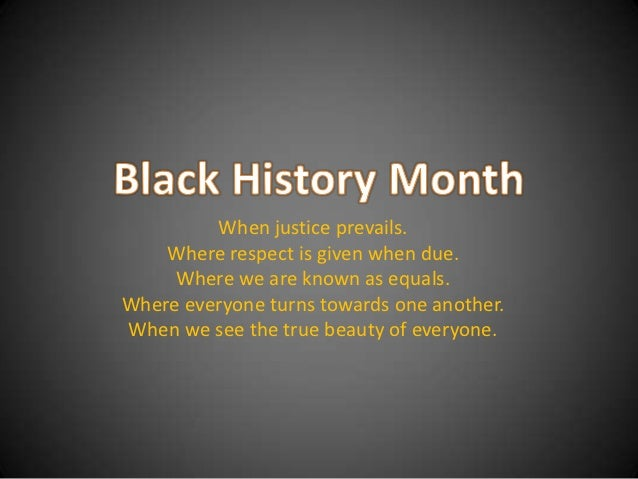 When justice prevails.    Where respect is given when due.     Where we are known as equals.Where everyone turns towards o...