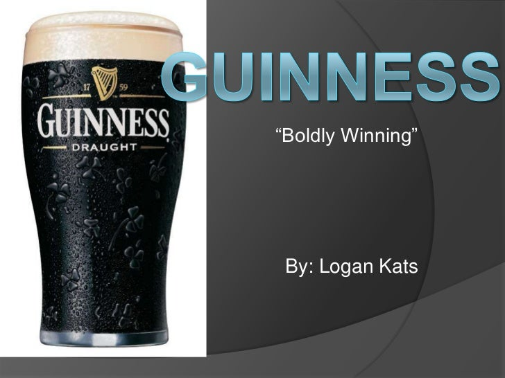 """GUINNESS<br />""""Boldly Winning""""<br />By: Logan Kats<br />"""