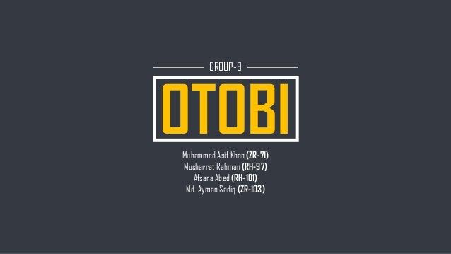 OTOBI GROUP-9 Muhammed Asif Khan (ZR-71) Musharrat Rahman (RH-97) Afsara Abed (RH-101) Md. Ayman Sadiq (ZR-103)