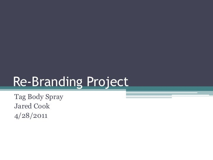 Re-Branding Project<br />Tag Body Spray<br />Jared Cook<br />4/28/2011<br />