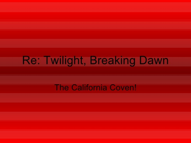Re: Twilight, Breaking Dawn The California Coven!