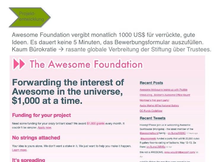 """Projekt-  entwicklung""""Awesome Foundation vergibt monatlich 1000 US$ für verrückte, guteIdeen. Es dauert keine 5 Minuten, d..."""