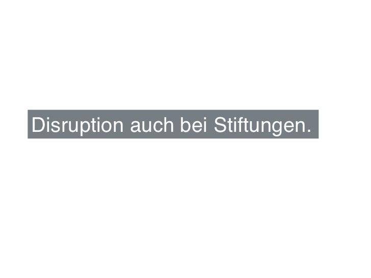 """Disruption auch bei Stiftungen."""""""