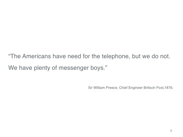 """""""The Americans have need for the telephone, but we do not.""""We have plenty of messenger boys.""""""""                            ..."""