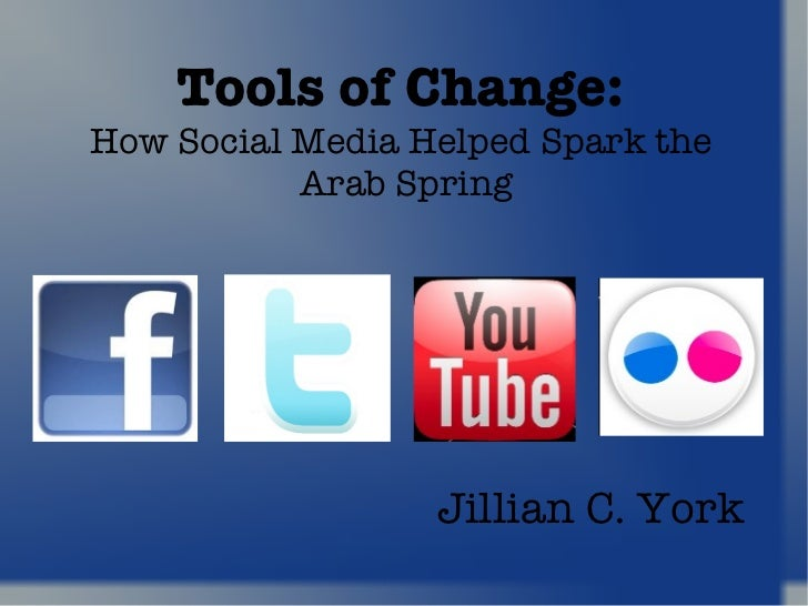Tools of Change:   How Social Media Helped Spark the  Arab Spring Jillian C. York
