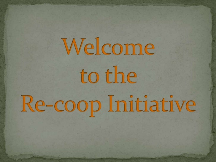 Welcometo the Re-coop Initiative<br />
