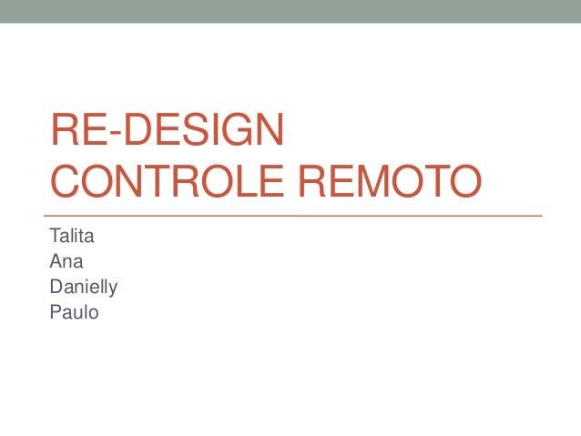 RE-DESIGN CONTROLE REMOTO Talita Ana Danielly Paulo