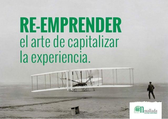 RE-EMPRENDER  el arte de capitalizar  la experiencia.