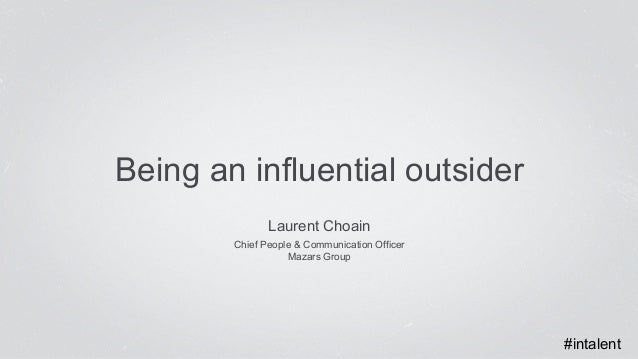 Being an influential outsider  Laurent Choain  Chief People & Communication Officer  Mazars Group  #intalent