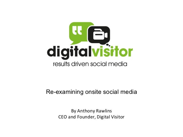 Re-examining onsite social media         By Anthony Rawlins    CEO and Founder, Digital Visitor