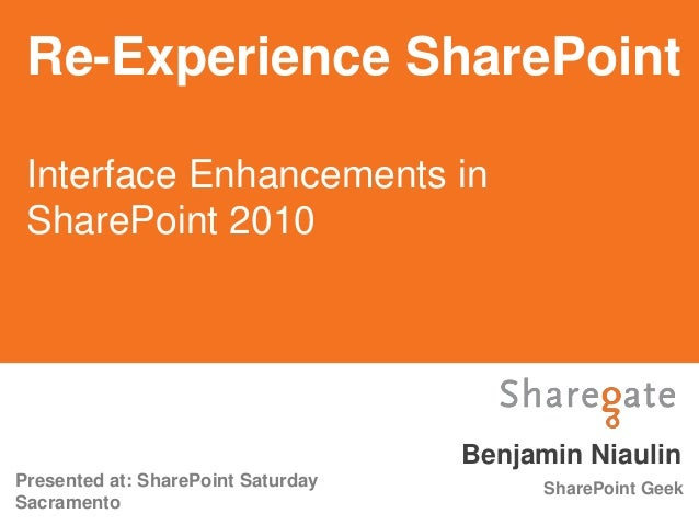 Re-Experience SharePoint Interface Enhancements in SharePoint 2010                                    Benjamin NiaulinPres...