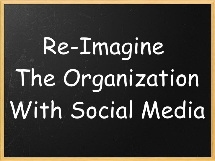 Re-Imagine The Organization With Social Media
