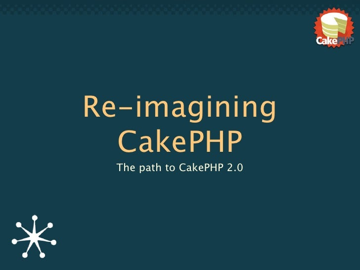 Re-imagining   CakePHP   The path to CakePHP 2.0