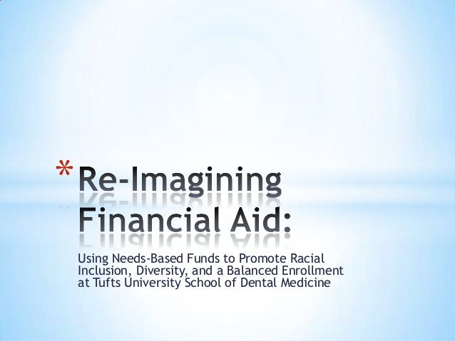 Using Needs-Based Funds to Promote RacialInclusion, Diversity, and a Balanced Enrollmentat Tufts University School of Dent...