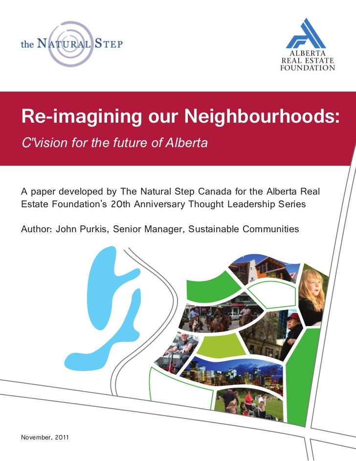 Re-imagining our Neighbourhoods:   vision for the future of AlbertaA paper developed by The Natural Step Canada for the Al...