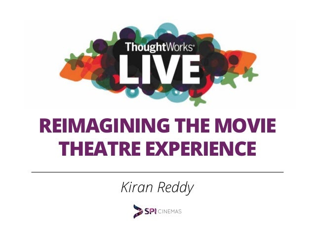 REIMAGINING THE MOVIE  THEATRE EXPERIENCE  Kiran Reddy