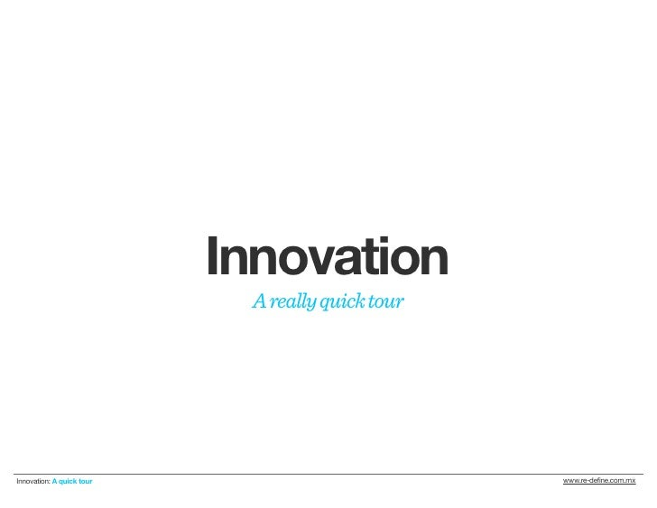 Innovation                            A really quick tourInnovation: A quick tour                          www.re-define.c...