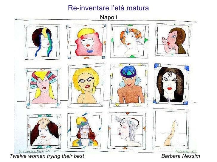 Re-inventare  l'età matura Napoli Twelve women trying their best Barbara Nessim