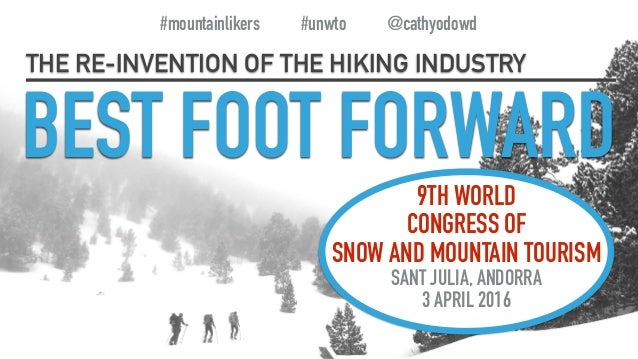 BEST FOOT FORWARD THE RE-INVENTION OF THE HIKING INDUSTRY #mountainlikers #unwto @cathyodowd 9TH WORLD CONGRESS OF SNOW AN...