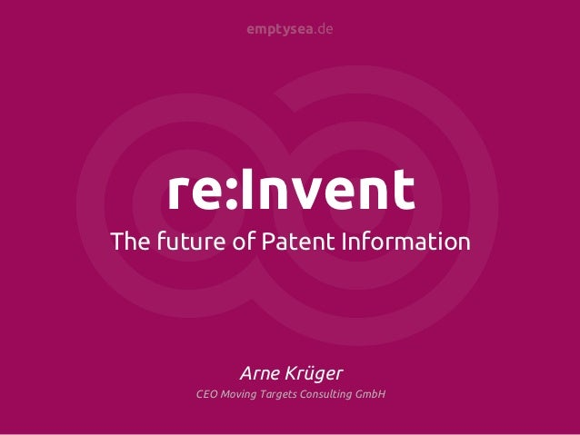 emptysea.de    re:InventThe future of Patent Information              Arne Krüger       CEO Moving Targets Consulting GmbH
