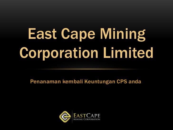 East Cape MiningCorporation Limited Penanaman kembali Keuntungan CPS anda
