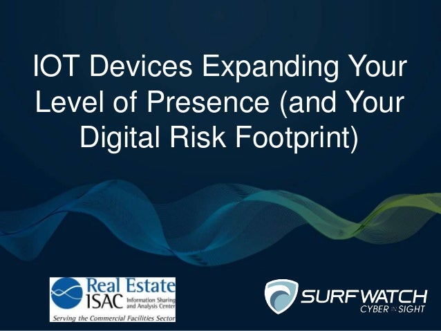 IOT Devices Expanding Your Level of Presence (and Your Digital Risk Footprint)