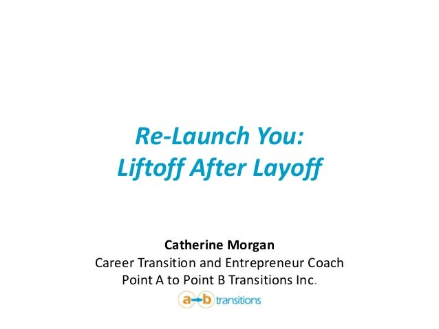 Re-Launch You: Liftoff After Layoff Catherine Morgan Career Transition and Entrepreneur Coach Point A to Point B Transitio...