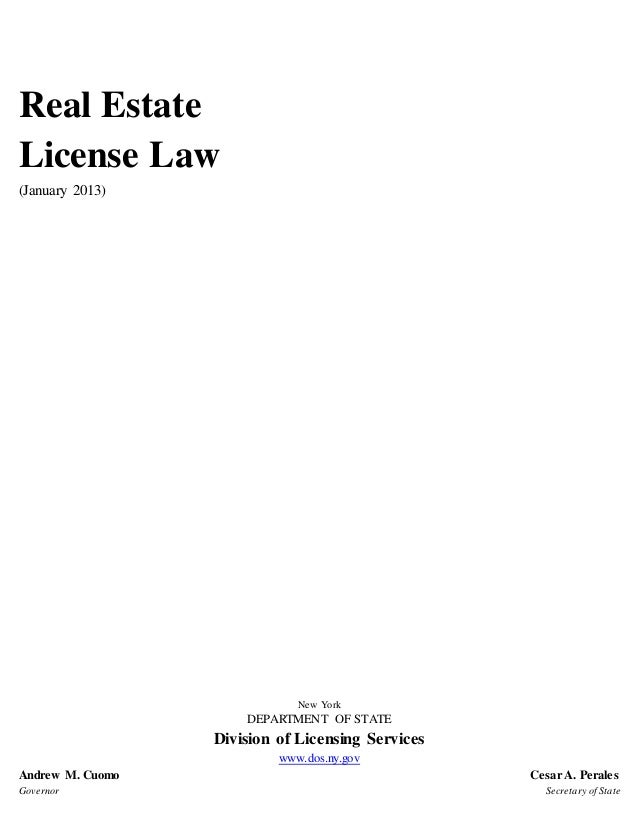 Real Estate License Law (January 2013) New York DEPARTMENT OF STATE Division of Licensing Services www.dos.ny.gov Andrew M...