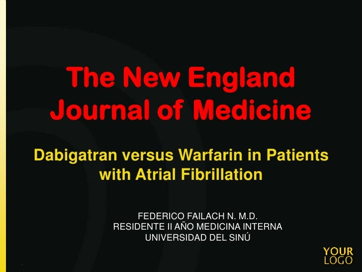 The New England      Journal of Medicine    Dabigatran versus Warfarin in Patients            with Atrial Fibrillation    ...